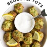 """Pinterest Pin Bowl of Broccoli Tots and Yogurt Dip with Text Overlay """"Kid Friendly Broccoli Tots"""""""